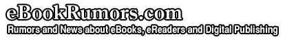 Rumors and News about eBooks, eReaders and eBook Readers...